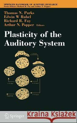 Plasticity of the Auditory System Thomas N. Parks T. N. Parks E. W. Rubel 9780387209869