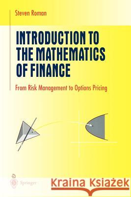 Introduction to the Mathematics of Finance : From Risk Management to Options Pricing Steven Roman 9780387213644 Springer