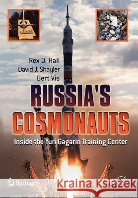Russia's Cosmonauts : Inside the Yuri Gagarin Training Center Rex D. Hall David Shayler Bert Vis 9780387218946