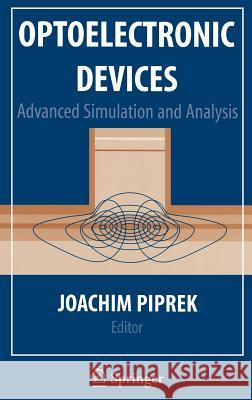 Optoelectronic Devices: Advanced Simulation and Analysis J. Piprek Joachim Piprek 9780387226590