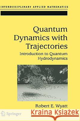 Quantum Dynamics with Trajectories: Introduction to Quantum Hydrodynamics Robert E. Wyatt Corey J. Trahan 9780387229645