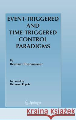 Event-Triggered and Time-Triggered Control Paradigms Roman Obermaisser Hermann Kopetz 9780387230436