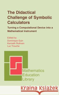 The Didactical Challenge of Symbolic Calculators: Turning a Computational Device Into a Mathematical Instrument D. Guin Dominique Guin Kenneth Ruthven 9780387231587