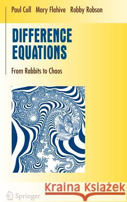 Difference Equations: From Rabbits to Chaos Paul Cull Mary Flahive Robby Robson 9780387232331