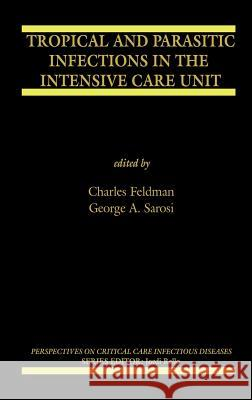 Tropical and Parasitic Infections in the Intensive Care Unit Charles Feldman George A. Sarosi Charles Feldman 9780387233796
