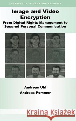 Image and Video Encryption: From Digital Rights Management to Secured Personal Communication Andreas Uhl Andreas Pommer A. Uhl 9780387234021