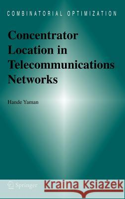 Concentrator Location in Telecommunications Networks Hande Yaman 9780387235318