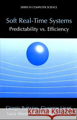 Soft Real-Time Systems: Predictability vs. Efficiency: Predictability vs. Efficiency Giorgio Buttazzo Giuseppe Lipari Luca Abeni 9780387237015