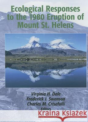 Ecological Responses to the 1980 Eruption of Mount St. Helens Virginia H. Dale Frederick J. Swanson Charles M. Crisafulli 9780387238685