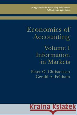 Economics of Accounting: Information in Markets Peter O. Christensen G. a. Feltham 9780387239323