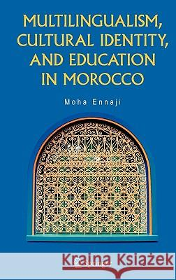 Multilingualism, Cultural Identity, and Education in Morocco Moha Ennaji 9780387239798