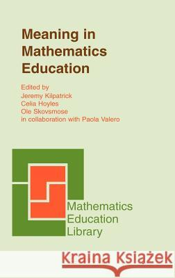 Meaning in Mathematics Education Jeremy Kilpatrick OLE Skovsmose Celia Hoyles 9780387240398