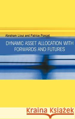 Dynamic Asset Allocation with Forwards and Futures Abraham Lioui Patrice Poncet 9780387241074
