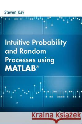 Intuitive Probability and Random Processes Using MATLAB Steven M. Kay 9780387241579