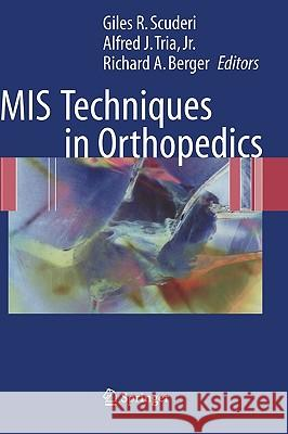 MIS Techniques in Orthopedics Giles R. Scuderi Alfred J. Tria Richard A. Berger 9780387242101