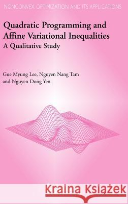 Quadratic Programming and Affine Variational Inequalities: A Qualitative Study Gue M. Lee Nguyen N. Tam Nguyen D. Yen 9780387242774