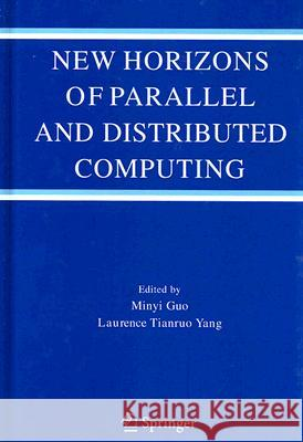 New Horizons of Parallel and Distributed Computing M. Guo Laurence Tianruo Yang 9780387244341