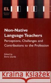 Non-Native Language Teachers : Perceptions, Challenges and Contributions to the Profession Enric Llurda 9780387245669