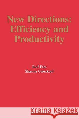 New Directions: Efficiency and Productivity Rolf Fare Shawna Grosskopf Rolf Fdre 9780387249636