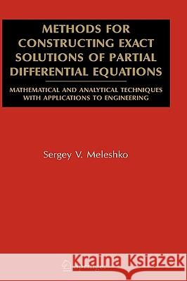 Methods for Constructing Exact Solutions of Partial Differential Equations: Mathematical and Analytical Techniques with Applications to Engineering S. V. Meleshko 9780387250601