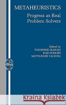 Metaheuristics: : Progress as Real Problem Solvers Toshihide Ibaraki Koji Nonobe Mutsunori Yagiura 9780387253824