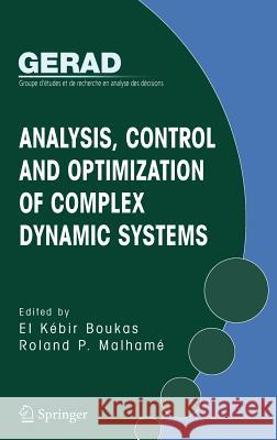 Analysis, Control and Optimization of Complex Dynamic Systems El Kebir Boukas Roland P. Malhame 9780387254753