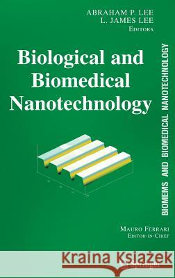 Biomems and Biomedical Nanotechnology: Volume I: Biological and Biomedical Nanotechnology A. P. Lee Abraham P. Ed Lee James Lee 9780387255637