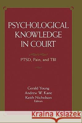 Psychological Knowledge in Court: Ptsd, Pain, and Tbi Gerald Young Andrew W. Kane Keith Nicholson 9780387256092