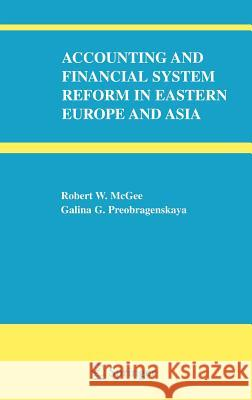 Accounting and Financial System Reform in Eastern Europe and Asia Robert W. McGee Galina G. Preobragenskaya R. W. McGee 9780387257099