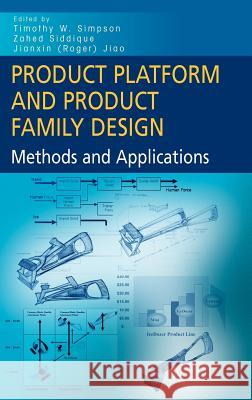 Product Platform and Product Family Design: Methods and Applications Timothy W. Simpson Zahed Siddique Roger Jianxin Jiao 9780387257211