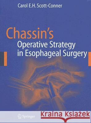 Chassin's Operative Strategy in Esophageal Surgery Carol E. H. Scott-Conner Caspar Henselmann 9780387259413