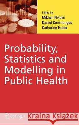 Probability, Statistics and Modelling in Public Health M. Nikulin Mikhail Nikulin Daniel Commenges 9780387260228
