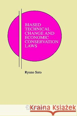 Biased Technical Change and Economic Conservation Laws Ryuzo Sato R. Sato 9780387260556
