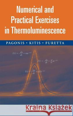 Numerical and Practical Exercises in Thermoluminescence Vasilis Pagonis George Kitis Claudio Furetta 9780387260631