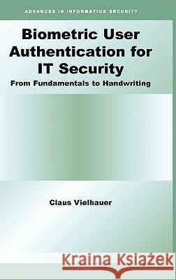Biometric User Authentication for It Security: From Fundamentals to Handwriting Claus Vielhauer 9780387261942