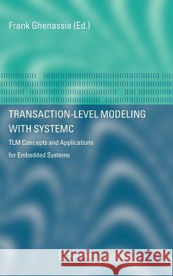 Transaction-Level Modeling with Systemc: Tlm Concepts and Applications for Embedded Systems Frank Ghenassia 9780387262321
