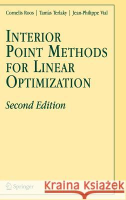 Interior Point Methods for Linear Optimization Cornelis Roos C. Roos T. Terlaky 9780387263786