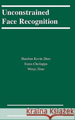 Unconstrained Face Recognition S. K. Zhou Rama Chellappa Shaohua Kevin Zhou 9780387264073
