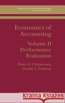 Economics of Accounting: Performance Evaluation Peter Ove Christensen Gerald Feltham P. O. Christensen 9780387265971