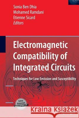 Electromagnetic Compatibility of Integrated Circuits: Techniques for Low Emission and Susceptibility S. Bendhia Sonia Bendhia Mohamed Ramdani 9780387266008