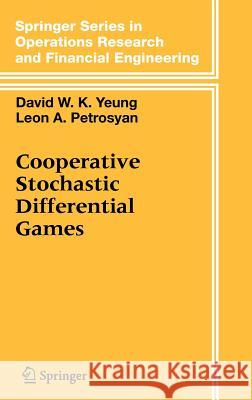 Cooperative Stochastic Differential Games David W. K. Yeung Leon A. Petrosyan 9780387276205