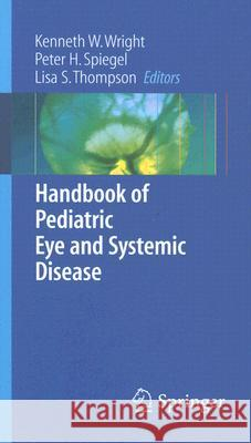 Handbook of Pediatric Eye and Systemic Disease Kenneth W. Wright Peter H. Spiegel Lisa S. Thompson 9780387279275