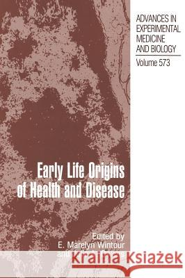 Early Life Origins of Health and Disease E. Marelyn Wintour Marelyn Wintour-Coghlan 9780387287157