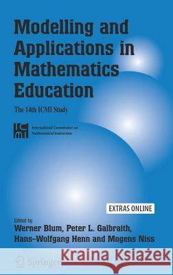 Modelling and Applications in Mathematics Education: The 14th ICMI Study Werner Blum Peter Galbraith Hans-Wolfgang Henn 9780387298207