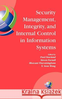 Security Management, Integrity, and Internal Control in Information Systems: Ifip Tc-11 Wg 11.1 & Wg 11.5 Joint Working Conference P. Dowland Paul Dowland Steve Furnell 9780387298269