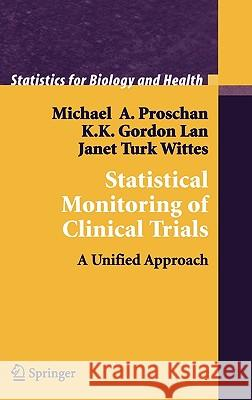 Statistical Monitoring of Clinical Trials: A Unified Approach Michael A. Proschan K. K. Gordon Lan Janet Turk Wittes 9780387300597