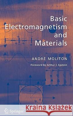 Basic Electromagnetism and Materials Andre Moliton Arthur J. Epstein 9780387302843