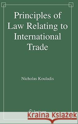 Principles of Law Relating to International Trade N. Kouladis Nicholas Kouladis 9780387303864