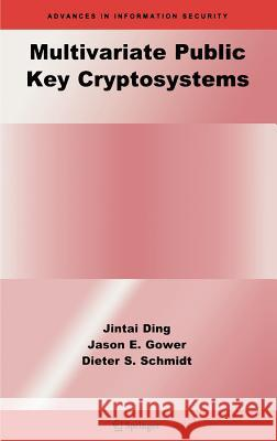 Multivariate Public Key Cryptosystems Jintai Ding Jason E. Gower Dieter S. Schmidt 9780387322292