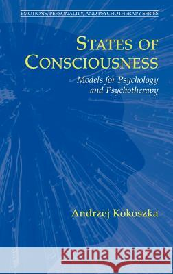 States of Consciousness: Models for Psychology and Psychotherapy Andrzej Kokoszka 9780387327570